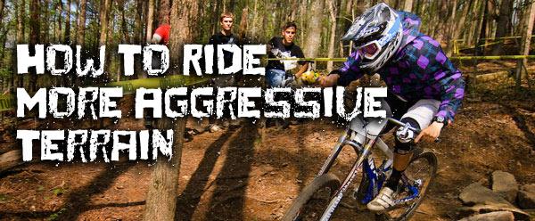 How To Mountain Bike Aggressive Terrain